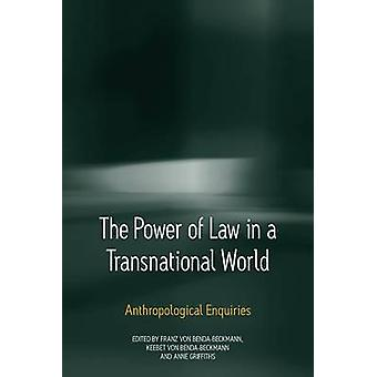 The Power of Law in a Transnational World Anthropological Enquiries by Von BendaBeckmann & Franz