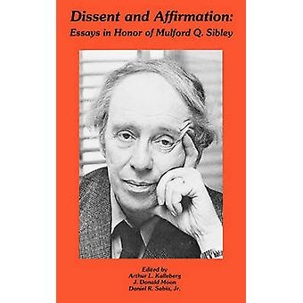 Dissent and Affirmation Essays in Honor of Mulford Q. Sibley by Kalleberg & Arthur L.