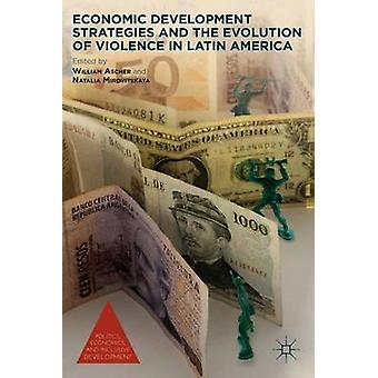 Economic Development Strategies and the Evolution of Violence in Latin America by Ascher & William