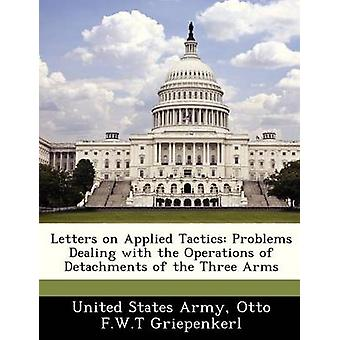 Letters on Applied Tactics Problems Dealing with the Operations of Detachments of the Three Arms by United States Army