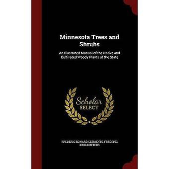 Minnesota Trees and Shrubs An Illustrated Manual of the Native and Cultivated Woody Plants of the State by Clements & Frederic Edward