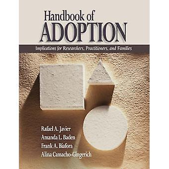 Handbook of Adoption Implications for Researchers Practitioners and Families by Javier & Rafael Art