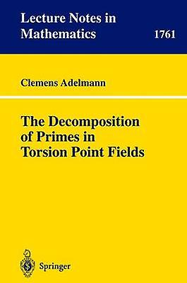 The Decomposition of Primes in Torsion Point Fields by Adelhommen & Clemens