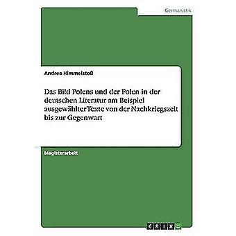 Das Bild Polens Und der Polen in der Deutschen Literatur bin Beispiel Ausgewhlter Texte von der Nachkriegszeit Bis Zur Gegenwart von Himmelsto & Andrea
