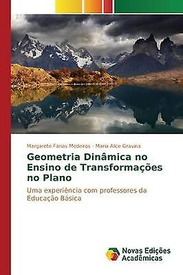 Geometria Dinmica no Ensino de Transformaes no Plano by Medeiros Margarete Farias