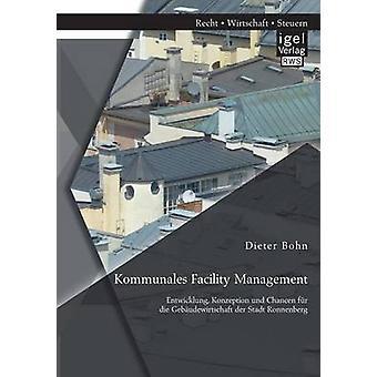 Kommunales Facility Management Entwicklung Konzeption und Chancen fr die Gebudewirtschaft der Stadt Ronnenberg by Bohn & Dieter