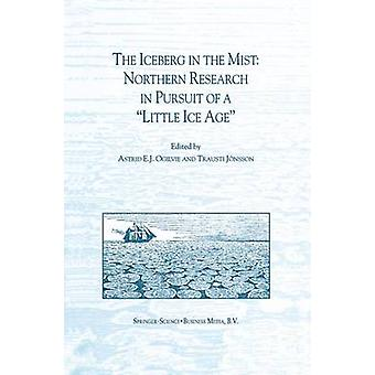 The Iceberg in the Mist Northern Research in Pursuit of a Little Ice Age by Ogilvie & A. E. J.
