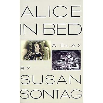 Alice in Bed - A Play in Eight Scenes by Susan Sontag - 9780374523855