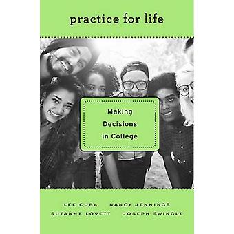 Practice for Life - Making Decisions in College by Lee Cuba - Nancy Je