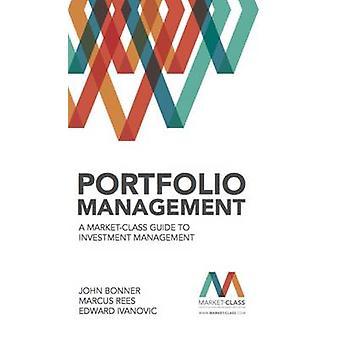 Portfolio Management - A Market-Class Guide to Investment Management b