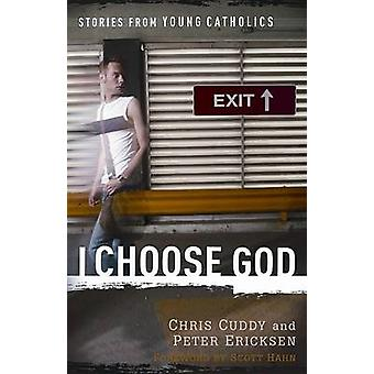 I Choose God - Stories from Young Catholics (annotated edition) by Chr