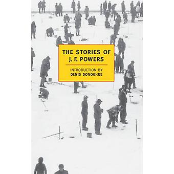 The Stories of J. F. Powers by J. F. Powers - Denis Donoghue - 978094