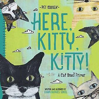 Here Kitty - Kitty! - A Cat Breed Primer by Dawn DeVries Sokol - 97814