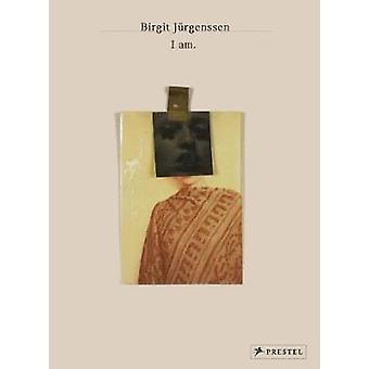 Birgit Jurgenssen - I Am. by Birgit Jurgenssen - I Am. - 9783791358338