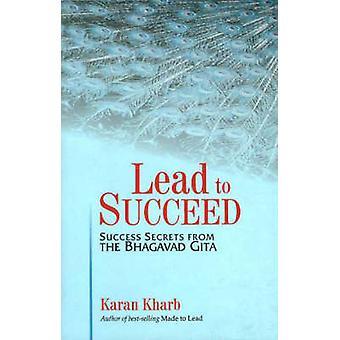 Lead to Succeed - Success Secrets from the Bhagavad Gita by Karan Khar