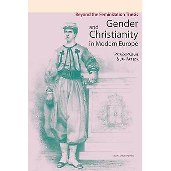 Gender and Christianity in Modern Europe - Beyond the Feminization The