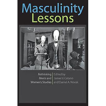 Masculinity Lessons - Rethinking Men's and Women's Studies by James V.