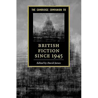 The Cambridge Companion to British Fiction since 1945 by David James