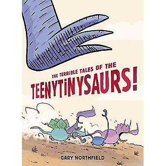 The Terrible Tales of the Teenytinysaurs by Gary Northfield