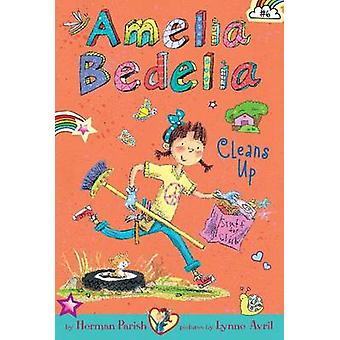 Amelia Bedelia Chapter Book 6 Amelia Bedelia Cleans Up by Herman Parish & Lynne Avril