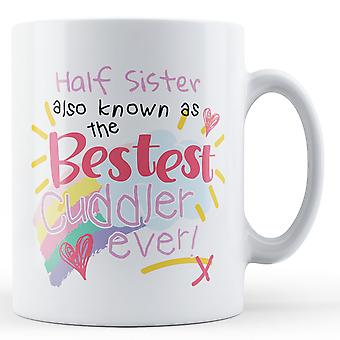 Half Sister Also Known As The Bestest Cuddler Ever! - Printed Mug