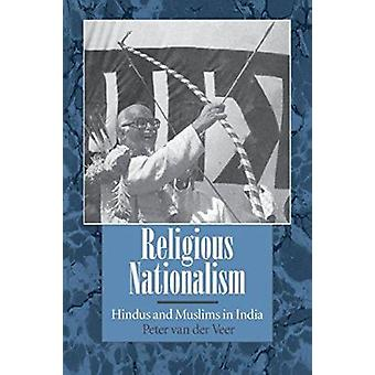 Religious Nationalism - Hindus and Muslims in India by Peter van der V
