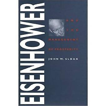Eisenhower and the Management of Prosperity by John W. Sloan - 978070