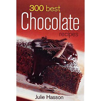 300 Best Chocolate Recipes by Julie Hasson - 9780778801443 Book