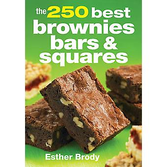 The 250 Best Brownies Bars & Squares (2nd) by Esther Brody - 97807788