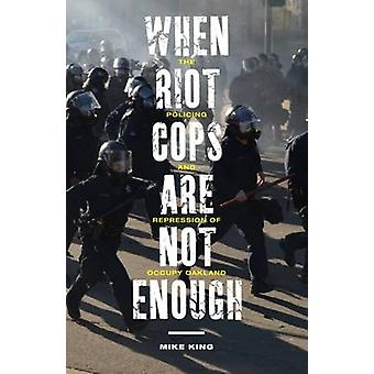 When Riot Cops are Not Enough - The Policing and Repression of Occupy