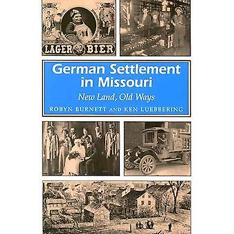 German Settlement in Missouri - New Land - Old Ways by Robyn K. Burnet