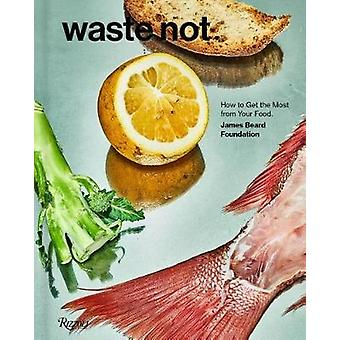 Waste Not - How To Get The Most From Your Food by Waste Not - How To Ge