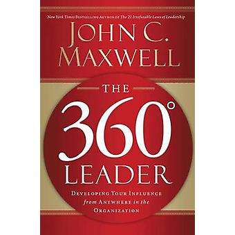 The 360 Degree Leader - Developing Your Influence from Anywhere in the