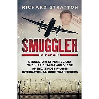 Smuggler - A True Story of Marijuana - the Hippie Mafia and One of Ame
