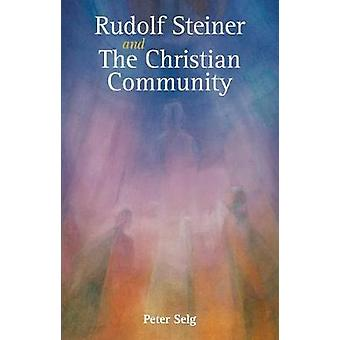 Rudolf Steiner and The Christian Community by Peter Selg - 9781782504