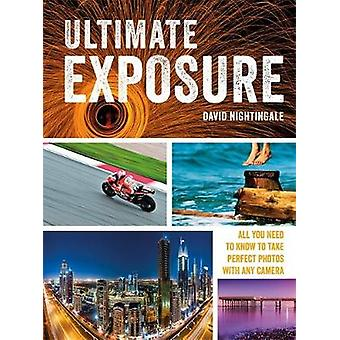 Ultimate Exposure - All You Need to Know to Take Perfect Photos with a