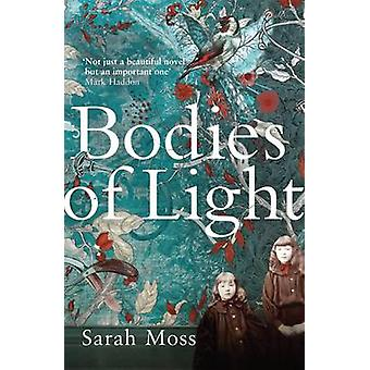 Bodies of Light by Sarah Moss - 9781847089090 Book
