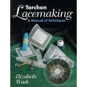Torchon Lacemaking - A Manual of Techniques (New edition) by Elizabeth