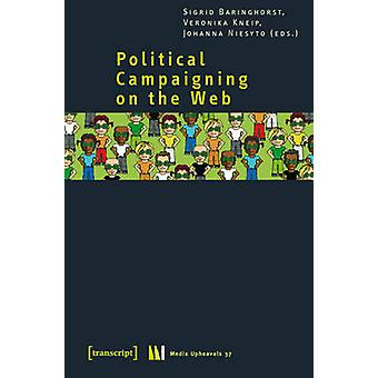 Political Campaigning on the Web by Sigrid Baringhorst - Veronika Kne