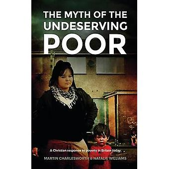 The Myth of the Undeserving Poor - a Christian Response to Poverty in