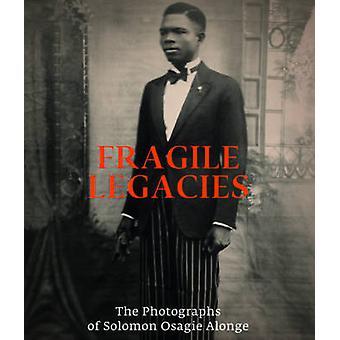 Fragile Legacies - The Photographs of Solomon Osagie Alonge by Amy J.