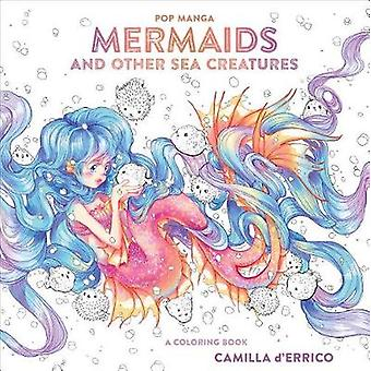 Pop Manga Mermaids and Other Sea Creatures - A Coloring Book by Pop Ma
