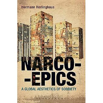 Narcoepics - A Global Aesthetics of Sobriety by Hermann Herlinghaus -
