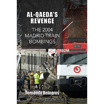 Al-Qaeda's Revenge - The 2004 Madrid Train Bombings by Fernando Reinar