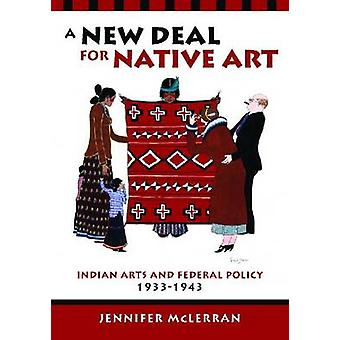 A New Deal for Native Art - Indian Arts and Federal Policy - 1933-1943