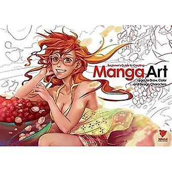 Beginner's Guide to Creating Manga Art: Learn to Draw, Color and Design Characters