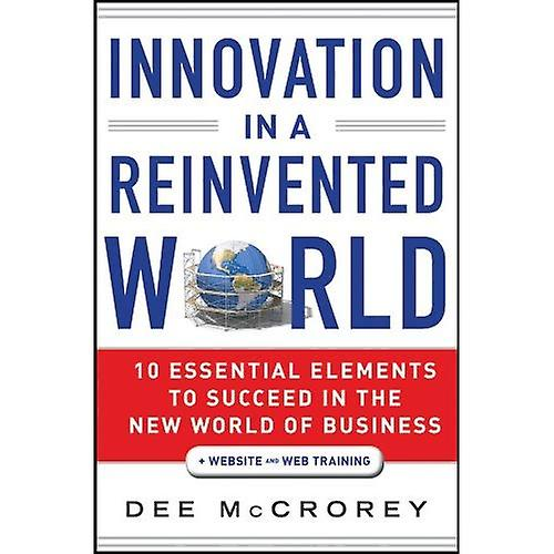 Innovation in a Reinvented World, + Website  10 Essential Elements to Succeed in the New World of Business