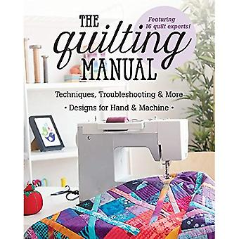 The Quilting Manual: Techniques, Troubleshooting & More - Designs for Hand� & Machine