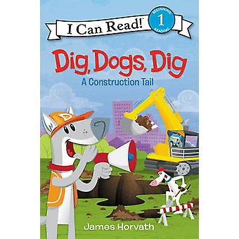 Dig Dogs Dig A Construction Tail von James Horvath
