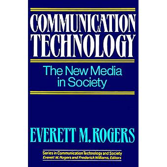 Communication Technology The New Media in Society by Rogers & Everett M.